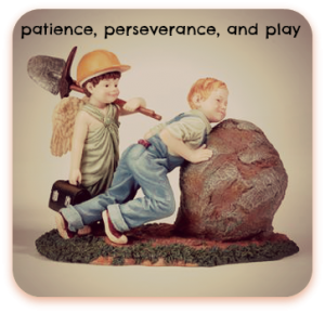 patience, perseverance and play